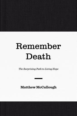 Image for Remember Death: The Surprising Path to Living Hope (Gospel Coalition)