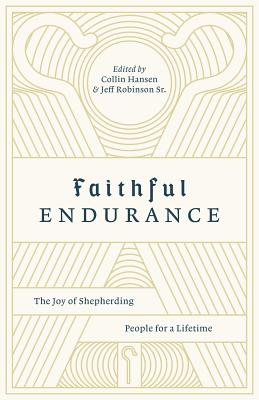 Image for Faithful Endurance: The Joy of Shepherding People for a Lifetime (Gospel Coalition)