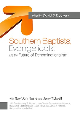 Southern Baptists, Evangelicals, and the Future of Denominationalism, David S. Dockery, Ran Van Neste, Jerry Tidwell