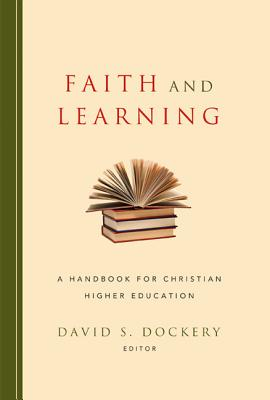 Faith and Learning: A Handbook for Christian Higher Education, David Dockery