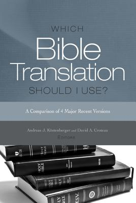 Which Bible Translation Should I Use?: A Comparison of 4 Major Recent Versions, Andreas Kostenberger