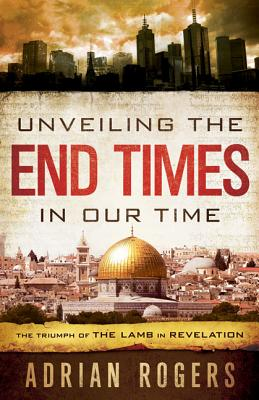Image for Unveiling the End Times in Our Time: The Triumph of the Lamb in Revelation