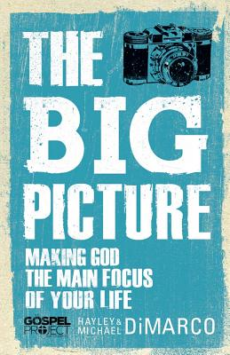 Image for The Big Picture: Making God the Main Focus of Your Life (The Gospel Project)