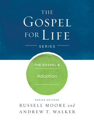 Image for The Gospel & Adoption (Gospel For Life)