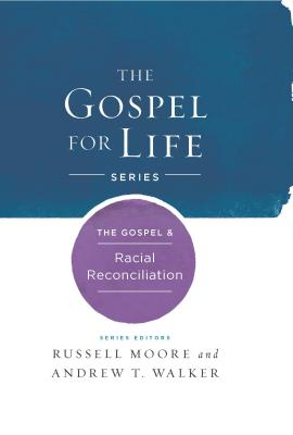 The Gospel & Racial Reconciliation (Gospel For Life), Russell D. Moore, Andrew T. Walker