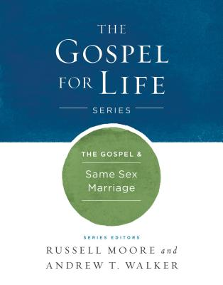 The Gospel & Same-Sex Marriage (Gospel For Life), Russell D. Moore, Andrew T. Walker