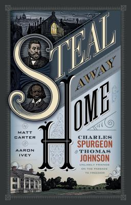 Image for Steal Away Home: Charles Spurgeon and Thomas Johnson, Unlikely Friends on the Passage to Freedom