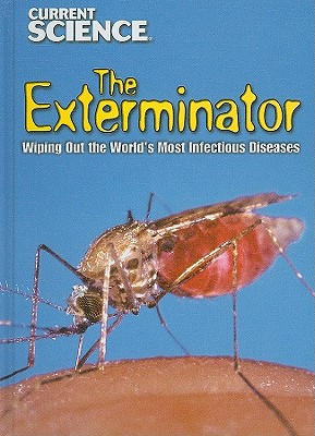 The Exterminator: Wiping Out the World's Most Infectious Diseases (Current Science (Library)), Lew, Kristi