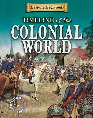 Timeline of the Colonial World (History Highlights (Gareth Stevens Paperback)), Samuels, Charlie