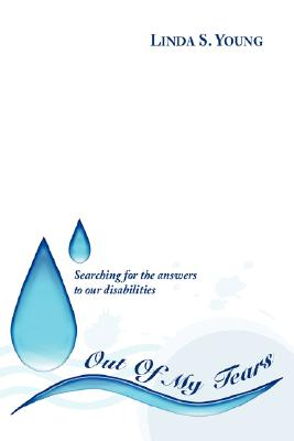 Out Of My Tears: Searching for the Answers to Our Disabilities, Young, Linda S.