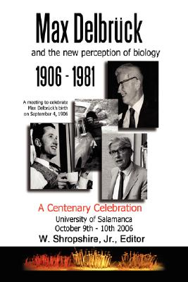Image for Max Delbrck and the New Perception of Biology 1906-1981: A Centenary Celebration University of Salamanca October 9-10, 2006