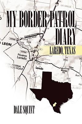 My Border Patrol Diary: Laredo, Texas, Squint, Dale
