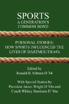 Image for Sports: A Generation's Common Bond: Personal Stories: How Sports Influenced the Lives of Dartmouth 64's