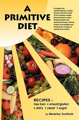 Image for A Primitive Diet: A Book of Recipes free from Wheat/Gluten, Dairy Products, Yeast and Sugar