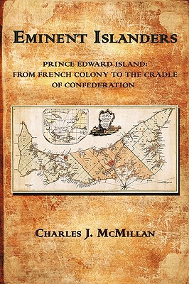 Image for Eminent Islanders ; Prince Edward Island: From French Colony to the Cradle of Confederation
