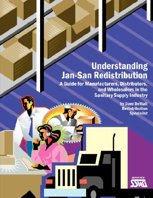 Understanding Jan-San Redistribution: A Guide for Manufacturers, Wholesalers, and Distributors in the Sanitary Supply Industry, Sanitary Supply Wholesaling Association