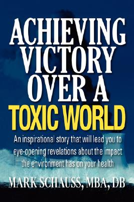 Achieving Victory Over A Toxic World, Mark Schauss