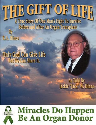 The Gift Of Life: One Man's Fight To Survive Before and After An Organ Transplant, Hines, Rob