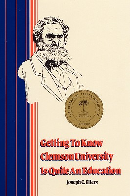 Getting to Know Clemson University is Quite an Education, Ellers, Joseph C.