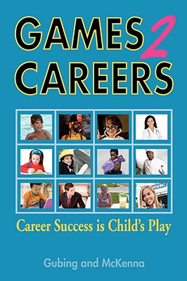 Games2careers: Career Success Is Child's Play, Gubing, Susan; McKenna, Karen