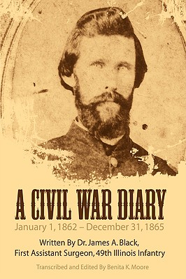 Image for A Civil War Diary: Written by Dr. James A. Black, First Assistant Surgeon, 49th Illinois Infantry