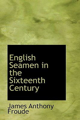 Image for English Seamen in the Sixteenth Century: Lectures Delivered at Oxford Easter Terms 1893-4