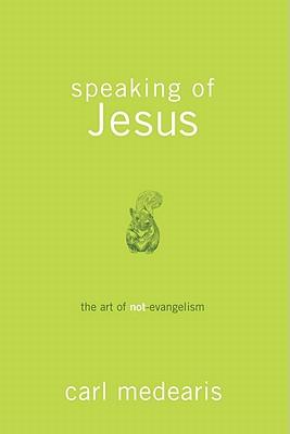 Image for Speaking of Jesus  The Art of Not-Evangelism