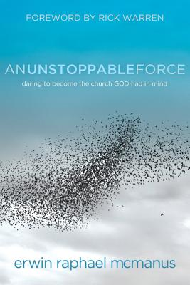 An Unstoppable Force: Daring to Become the Church God Had in Mind, McManus, Erwin Raphael