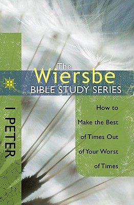 Image for The Wiersbe Bible Study Series: 1 Peter: How to Make the Best of Times Out of Your Worst of Times