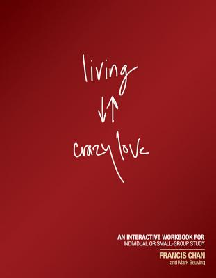 Image for Living Crazy Love: An Interactive Workbook for Individual or Small-Group Study