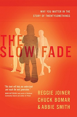 The Slow Fade: Why You Matter in the Story of Twentysomethings, Joiner, Reggie; Bomar, Chuck; Smith, Abbie