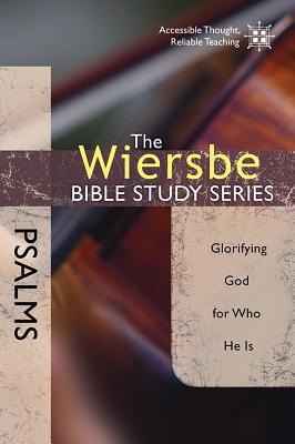 The Wiersbe Bible Study Series: Psalms: Glorifying God for Who He Is, Warren W. Wiersbe
