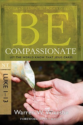 Image for Be Compassionate (Luke 1-13): Let the World Know That Jesus Cares (The BE Series Commentary)