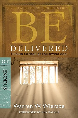 Be Delivered (Exodus): Finding Freedom by Following God (The BE Series Commentary), Warren W. Wiersbe