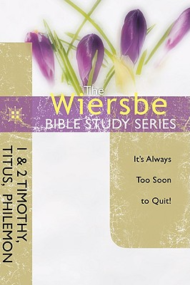 Image for The Wiersbe Bible Study Series: 1 & 2 Timothy, Titus, Philemon: It's Always Too Soon to Quit!