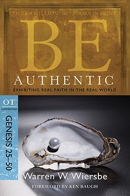 Be Authentic (Genesis 25-50): Exhibiting Real Faith in the Real World (The BE Series Commentary), Warren W. Wiersbe