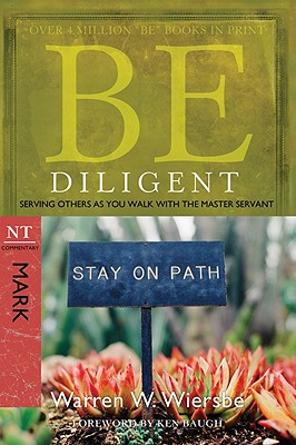 Image for Be Diligent (Mark): Serving Others as You Walk with the Master Servant (The BE Series Commentary)