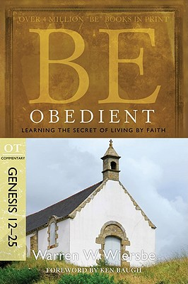 Image for Be Obedient (Genesis 12-25): Learning the Secret of Living by Faith (The BE Series Commentary)