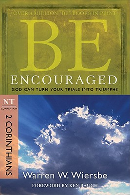 Be Encouraged (2 Corinthians): God Can Turn Your Trials into Triumphs (The BE Series Commentary), Warren W. Wiersbe