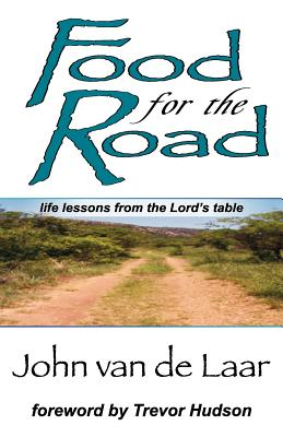 Food for the Road: Life Lessons From The Lord's Table, van de Laar, John