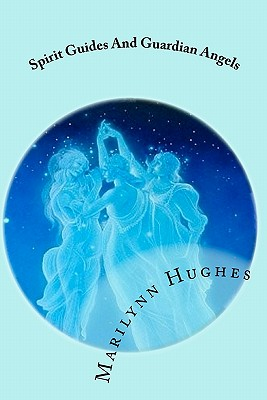 Spirit Guides And Guardian Angels: The Mystic Knowledge Series, Hughes, Marilynn