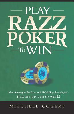 Play Razz Poker To Win: New Strategies For Razz And Horse Poker Players That Are Proven To Work!, Cogert, Mitchell