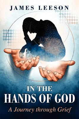 In the Hands of God: A Journey through Grief, James Leeson