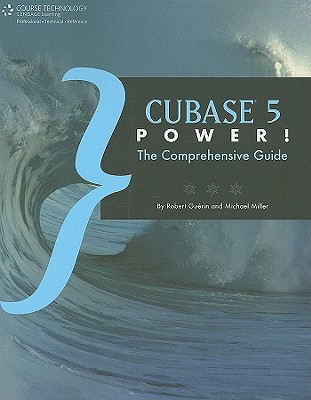 Cubase 5 Power!: The Comprehensive Guide, Miller, Michael; Guerin, Robert