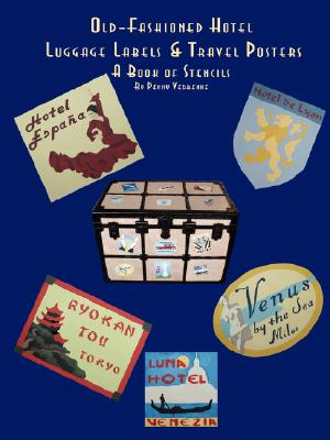 Old Fashioned Hotel Luggage Labels & Travel Posters: A Book of Stencils, Vedrenne, Penny