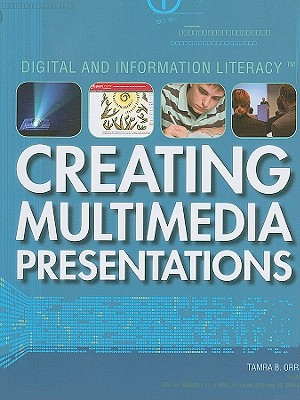 Creating Multimedia Presentations (Digital & Information Literacy), Tamra B. Orr