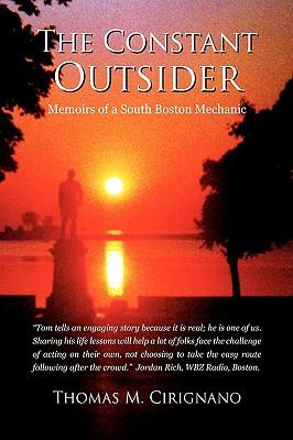 The Constant Outsider: Memoirs of a South Boston Mechanic, Cirignano, Thomas M.