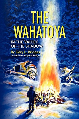 The Wahatoya: In the Valley of the Shadow, Bridges, Gary L