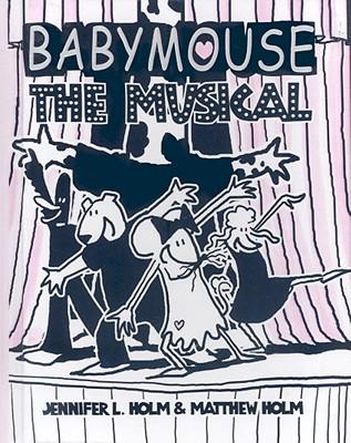 The Musical (Turtleback School & Library Binding Edition) (Babymouse), Holm, Jennifer L.; Matthew