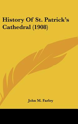 History of St. Patrick's Cathedral (1908), John Murphy Farley (Author)
